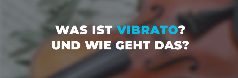 Was ist Vibrato? Wie macht man Vibrato auf der Geige?